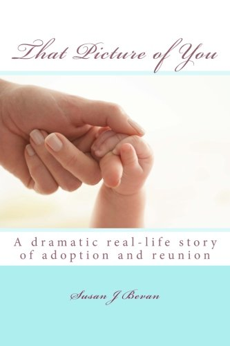 9781484066126: That Picture of You: A dramatic real-life story of adoption and reunion