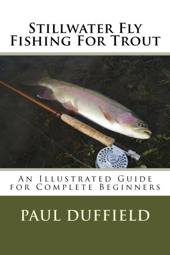 9781484066393: Stillwater Fly Fishing For Trout: An Illustrated Guide for Complete Beginners