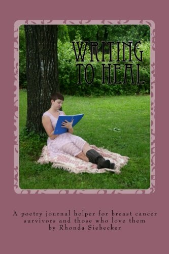 Writing to Heal: A poetry journal helper for breast cancer survivors: Rhonda L Siebecker