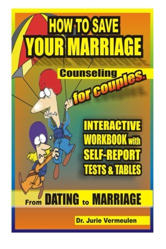 9781484070581: How to save your marriage. Counseling for couples. Interactive workbook with self-report tests and tables. From dating to marriage