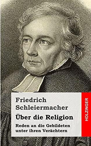 UEber die Religion: Reden an die Gebildeten unter ihren Verachtern (Paperback) - Friedrich Schleiermacher