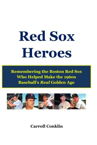 9781484071373: Red Sox Heroes: Remembering the Boston Red Sox Who Helped Make the 1960s Baseball's Real Golden Age