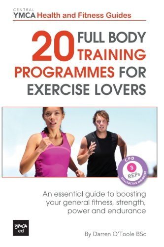 9781484072400: 20 Full Body Training Programmes for Exercise Lovers: An Essential Guide to Boosting Your General Fitness, Strength, Power and Endurance (Central YMCA Health and Fitness Guides)