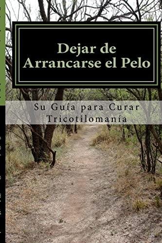 9781484072547: Dejar de Arrancarse el Pelo: Su guia para Curar Tricotilomania (Spanish Edition)