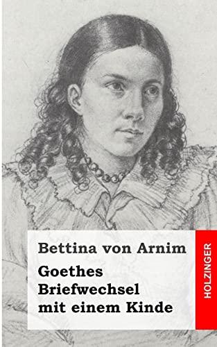 Goethes Briefwechsel Mit Einem Kinde: Seinem Denkmal: Von Arnim, Bettina