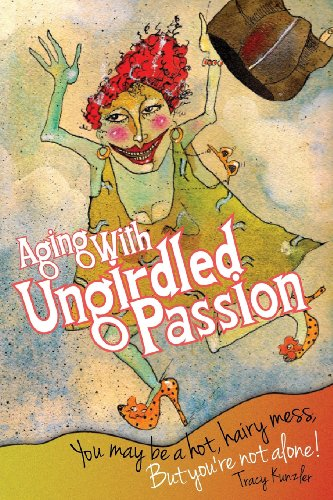9781484073667: Aging With Ungirdled Passion: You may be a hot, hairy mess, but you're not alone.