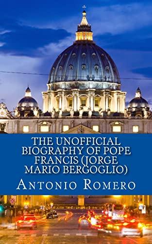 9781484073728: The Unofficial Biography of Pope Francis (Jorge Mario Bergoglio)