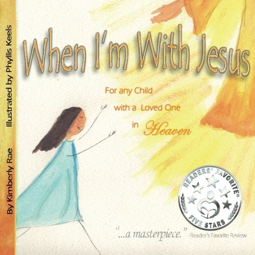 When I'm With Jesus: For any Child with a Loved One in Heaven: Rae, Kimberly