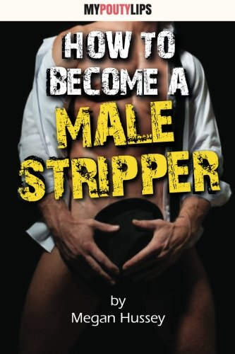 9781484082973: How To Become A Male Stripper (Erotic Jobs Tips) (Volume 1)