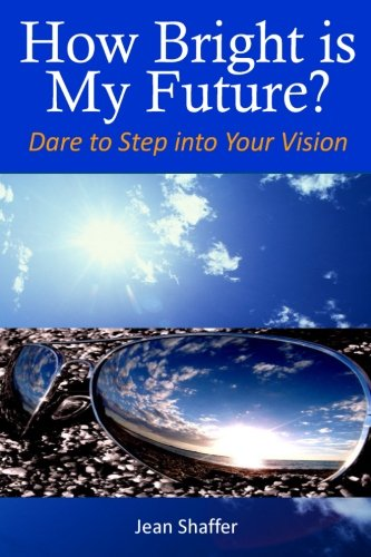 How Bright is My Future?: Dare to Step into Your Vision: Jean V Shaffer