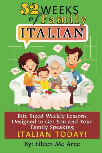 9781484085806: 52 Weeks of Family Italian: Bite Sized Weekly Lessons Designed to Get You and Your Family Speaking Italian Today!