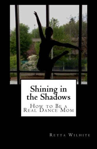 9781484086339: Shining in the Shadows: How to Be a Real Dance Mom