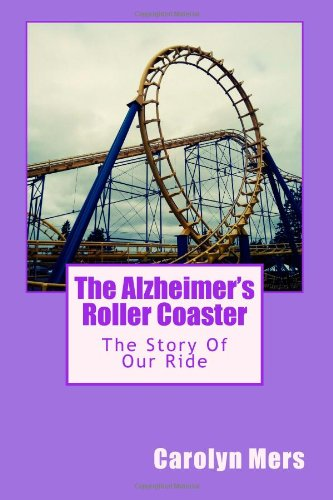 9781484088968: The Alzheimer's Roller Coaster: The Story Of Our Ride As Told By: Carolyn Mers