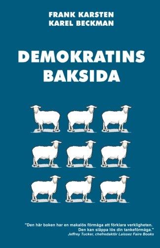 9781484092156: Demokratins baksida: Varför demokrati leder till konflikter, skenande utgifter, och tyranni. (Swedish Edition)