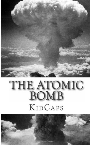 9781484093276: The Atomic Bomb: A History Just For Kids!