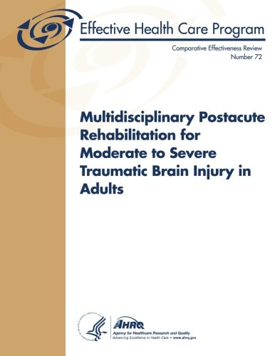 9781484094846: Multidisciplinary Postacute Rehabilitation for Moderate to Severe Traumatic Brain Injury In Adults: Comparative Effectiveness Review Number 72