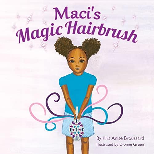 Maci's Magic Hairbrush: Broussard, Kris Anise