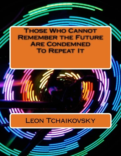 9781484096246: Those Who Cannot Remember the Future Are Condemned To Repeat It: A futuristic poetic consciousness novel for young adults, the young at heart, old ... all those in-between, and all outliers.