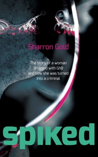 9781484097137: SPIKED: The story of a woman drugged with GhB and how she was turned into a criminal