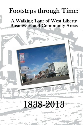 Footsteps through Time: A Walking Tour of West Liberty Businesses and Community Areas: Schnittjer, ...