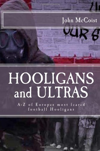 9781484101513: Hooligans and Ultras: A-Z of Eoropes most feared football Hooligans