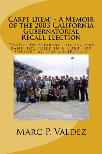 9781484101582: Carpe Diem! - A Memoir of the 2003 California Gubernatorial Recall Election: Dozens of aspiring amateur politicians band together in a hunt for support across California