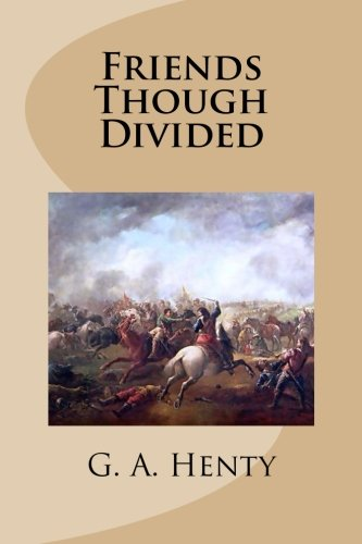 Friends Though Divided (1484102045) by G. A. Henty