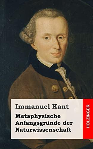 Metaphysische Anfangsgründe der Naturwissenschaft (German Edition): Kant, Immanuel