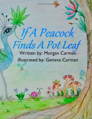 If A Peacock Finds A Pot Leaf: Morgan Carman