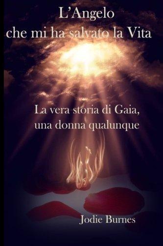 9781484107188: L'Angelo che mi ha salvato la vita: La vera storia di Gaia una donna qualunque (Italian Edition)
