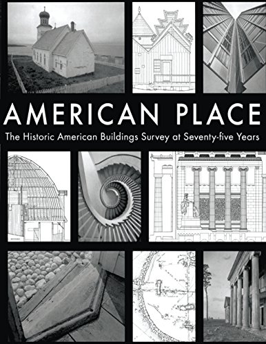 9781484109205: American Place The Historic American Buildings Survey at Seventy-five Years