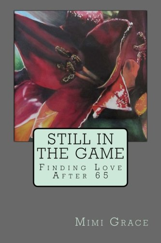 9781484109229: Still In the Game: Finding Love After 65