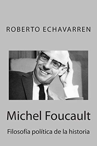Michel Foucault: Filosofía política de la historia: Ensayo acerca de los cursos en el...