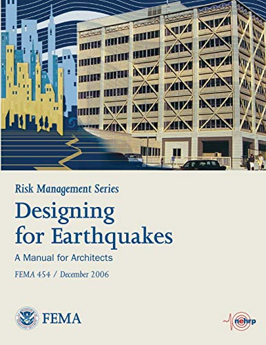 9781484117460: Risk Management Series: Designing For Earthquakes - A Manual For Architects (FEMA 454 / December 2006)