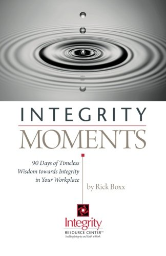 9781484117828: Integrity Moments: 90 Days of Timeless Wisdom Toward Integrity in Your Workplace