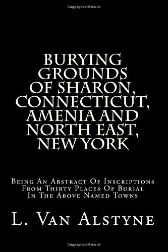 9781484117903: Burying Grounds Of Sharon, Connecticut, Amenia And North East, New York: Being An Abstract Of Inscriptions From Thirty Places Of Burial In The Above Named Towns