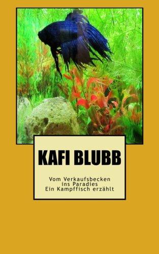 Kafi Blubb: Vom Verkaufsbecken Ins Paradies -: Pavel Kerbic