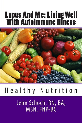 Lupus And Me: Living Well With Autoimmune Illness: Healthy Nutrition (Volume 1): Schoch, RN, BA, ...