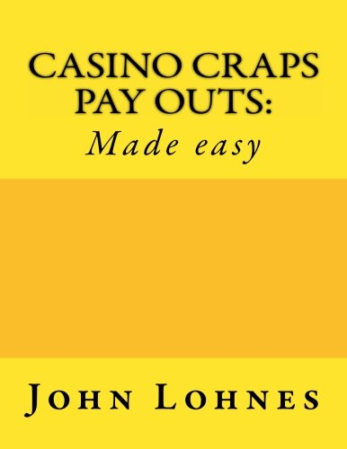 Casino Craps Payouts:: Made easy: Lohnes Jr, John D.
