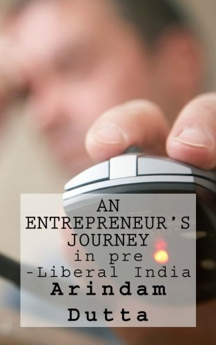 An Entrepreneur s Journey in Pre-Liberal India: MR Arindam Dutta