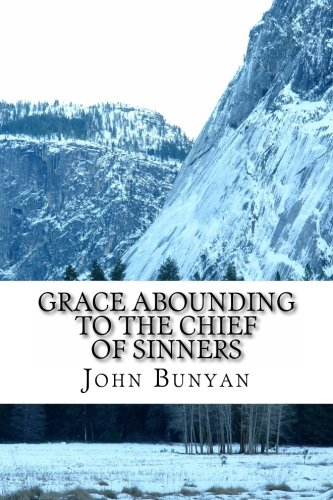 9781484128206: John Bunyan, Grace Abounding to the Chief of Sinners: A Brief Relation of the Exceeding Mercy of God in Christ to His Poor Servant