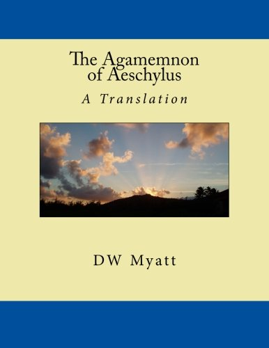 9781484128220: The Agamemnon of Aeschylus: A Translation by DW Myatt