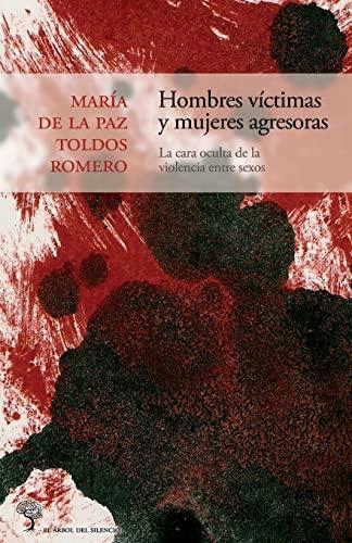 9781484130100: Hombres víctimas y mujeres agresoras: La cara oculta de la violencia entre sexos: Volume 3 (El árbol del silencio)