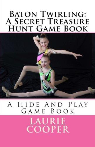 9781484130803: Baton Twirling: A Secret Treasure Hunt Game Book: A Hide And Play Game Book: Volume 7 (Treasure Hunt Series)