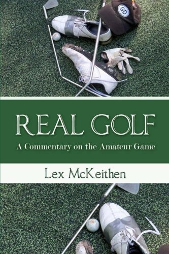 REAL GOLF A Commentary On The Amateur Game: Mr. Lex McKeithen