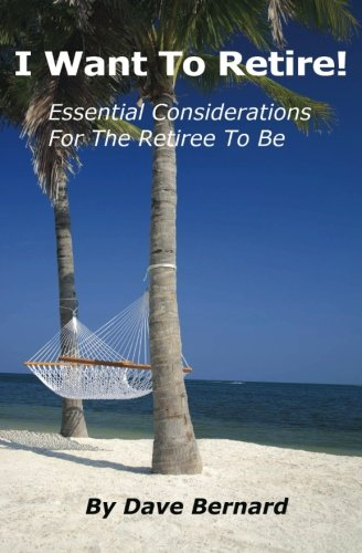 I Want To Retire! Essential Considerations for the Retiree to Be: Bernard, Dave