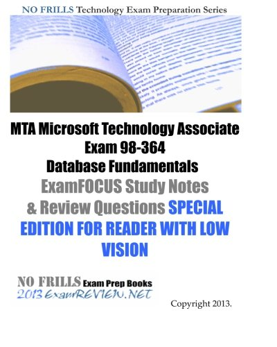 9781484134276: MTA Microsoft Technology Associate Exam 98-364 Database Fundamentals ExamFOCUS Study Notes & Review Questions SPECIAL EDITION FOR READER WITH LOW VISION