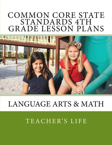 Common Core State Standards 4th Grade Lesson Plans: Language Arts & Math: Teacher's Life