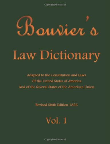 Bouvier's Law Dictionary Vol. 1: Adapted to: John Bouvier