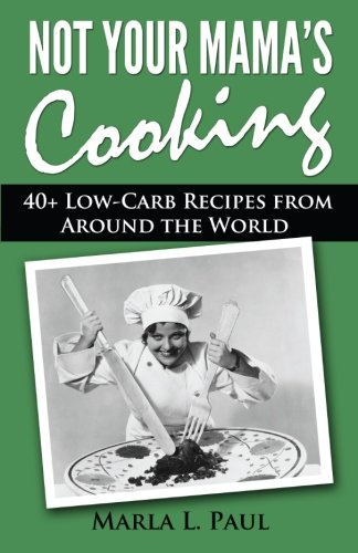 9781484137277: Not Your Mama's Cooking: 40+ Low-Carb Recipes From Around the World (Volume 2)